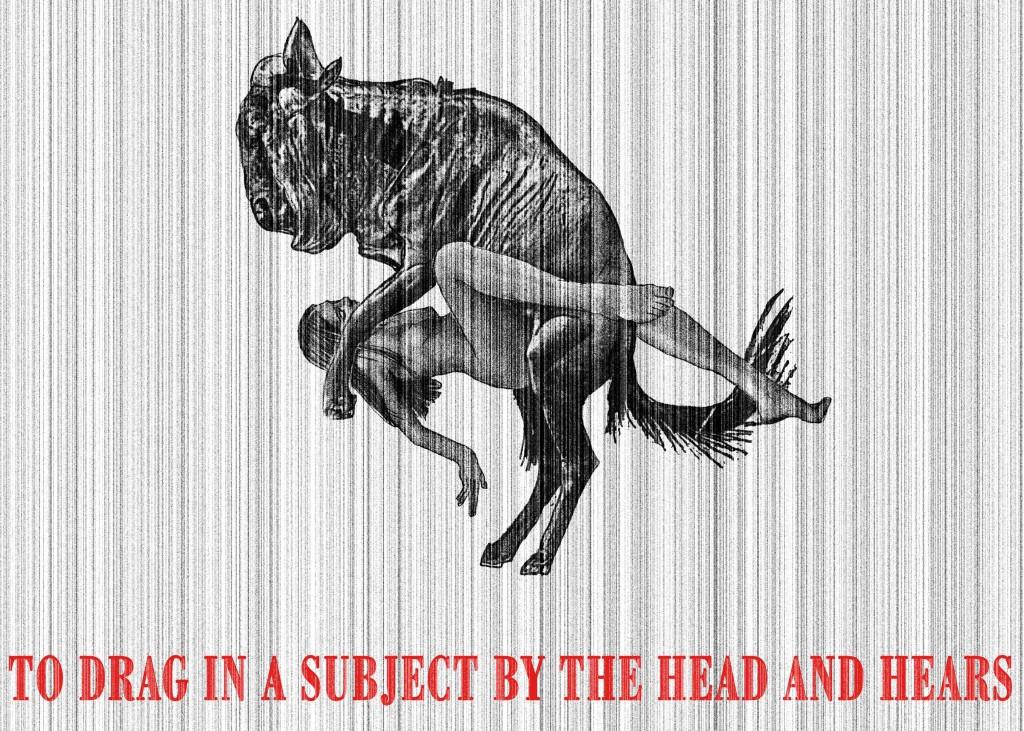 To drag in a subject by the head and ears - Introdurre un argomento che c'entra come i cavoli a merenda Digital art, 2012
